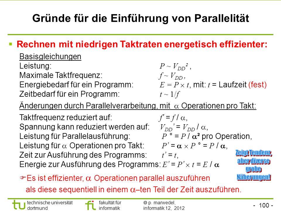 - 100 - technische universität dortmund fakultät für informatik p. marwedel, informatik 12, 2012 Gründe für die Einführung von Parallelität Basisgleic