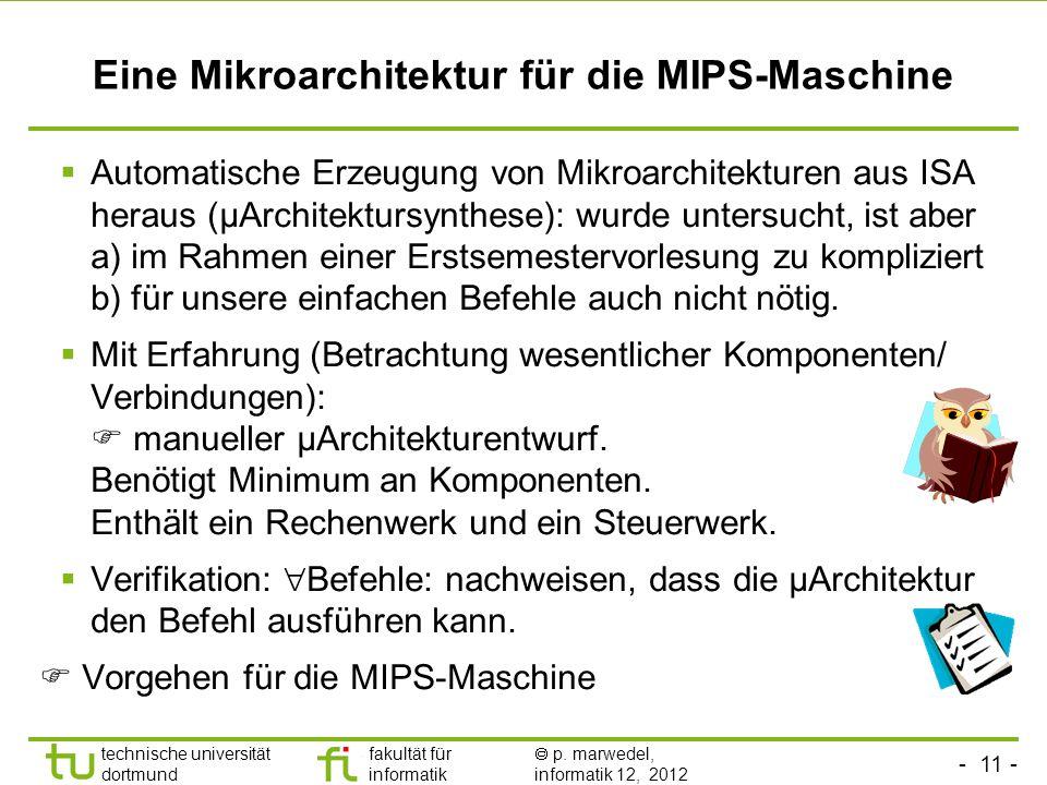 - 11 - technische universität dortmund fakultät für informatik p. marwedel, informatik 12, 2012 Eine Mikroarchitektur für die MIPS-Maschine Automatisc