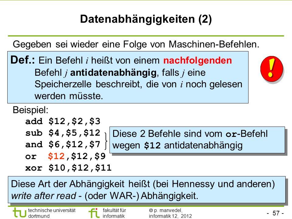 - 57 - technische universität dortmund fakultät für informatik p. marwedel, informatik 12, 2012 Datenabhängigkeiten (2) Def.: Ein Befehl i heißt von e