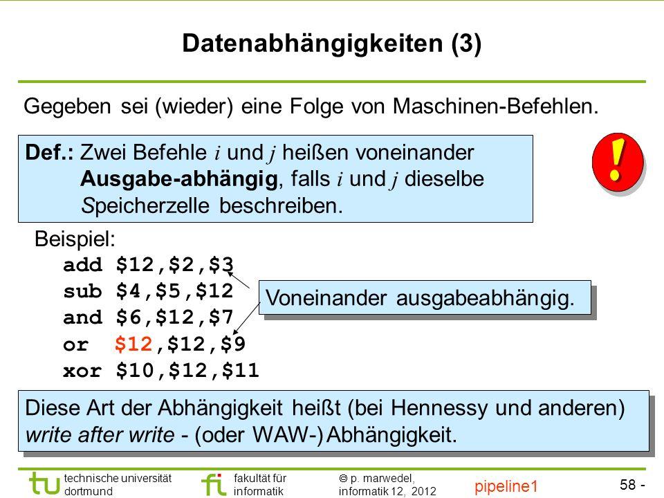 - 58 - technische universität dortmund fakultät für informatik p. marwedel, informatik 12, 2012 Datenabhängigkeiten (3) Def.: Zwei Befehle i und j hei