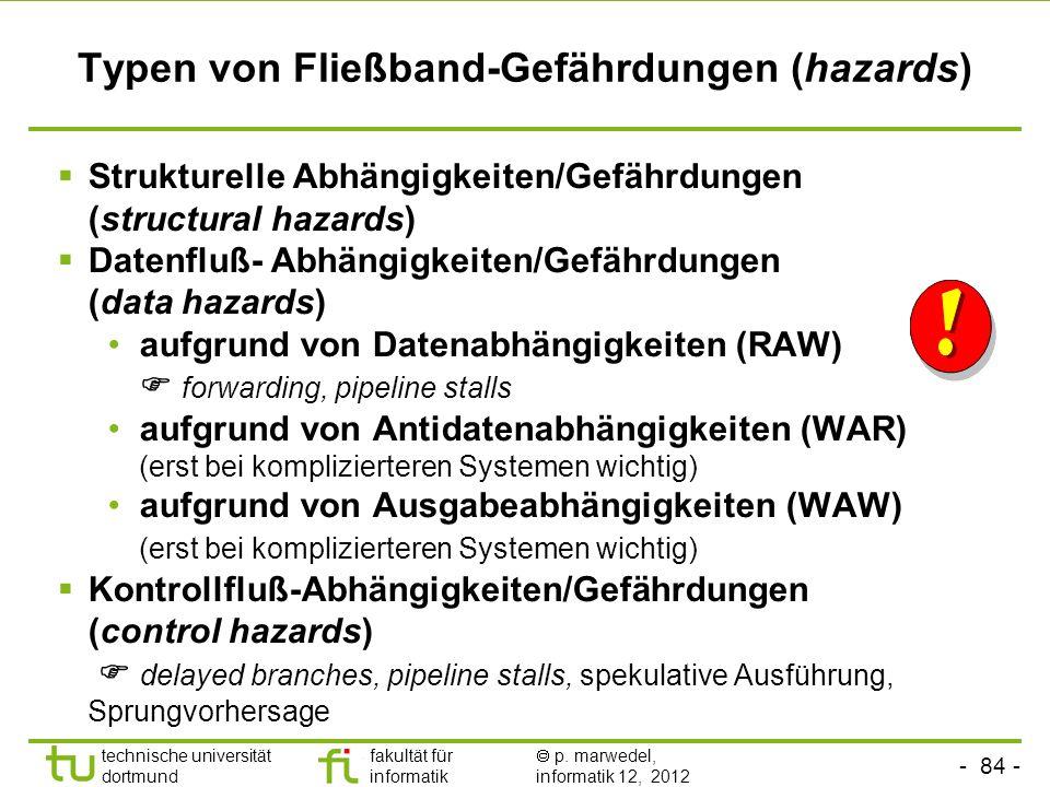 - 84 - technische universität dortmund fakultät für informatik p. marwedel, informatik 12, 2012 Typen von Fließband-Gefährdungen (hazards) Strukturell