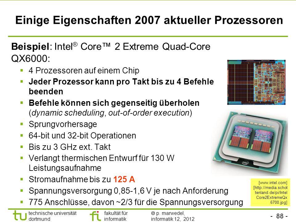 - 88 - technische universität dortmund fakultät für informatik p. marwedel, informatik 12, 2012 Einige Eigenschaften 2007 aktueller Prozessoren Beispi