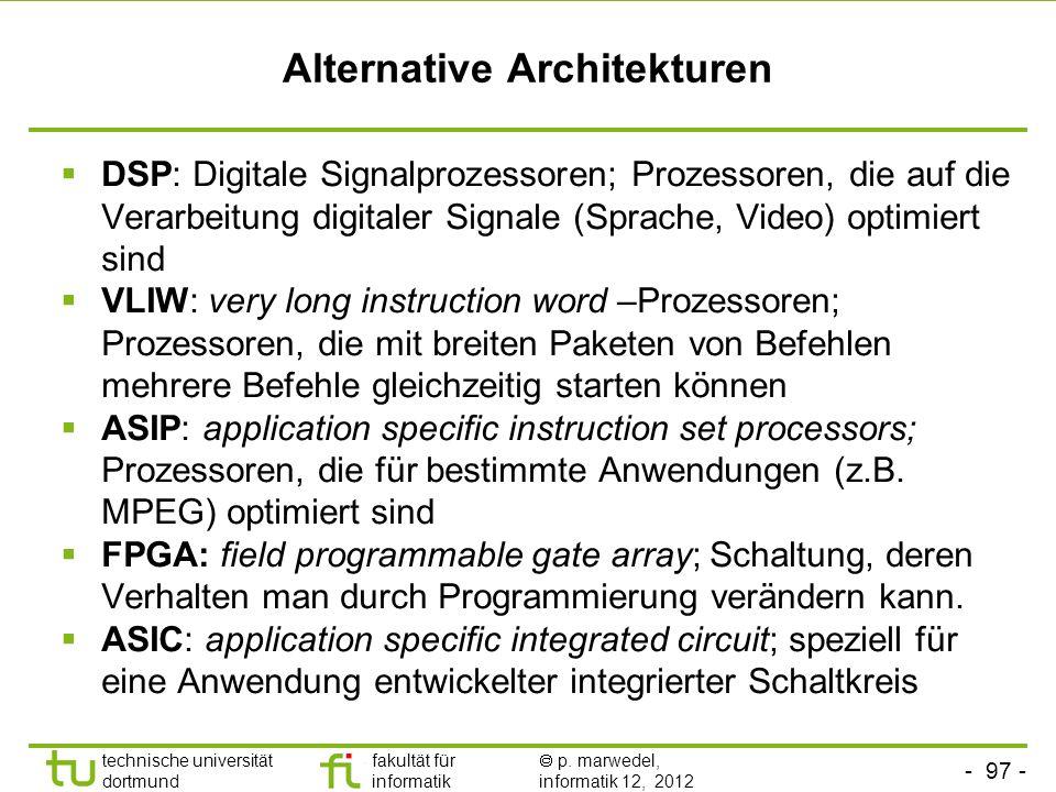 - 97 - technische universität dortmund fakultät für informatik p. marwedel, informatik 12, 2012 Alternative Architekturen DSP: Digitale Signalprozesso
