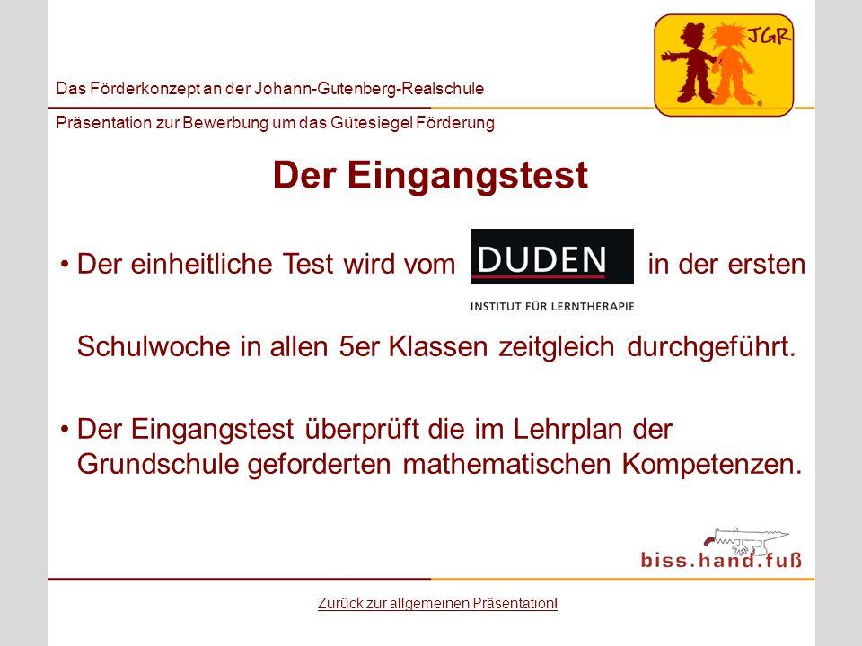 Das Förderkonzept an der Johann-Gutenberg-Realschule Präsentation zur Bewerbung um das Gütesiegel Förderung Der einheitliche Test wird vom in der erst