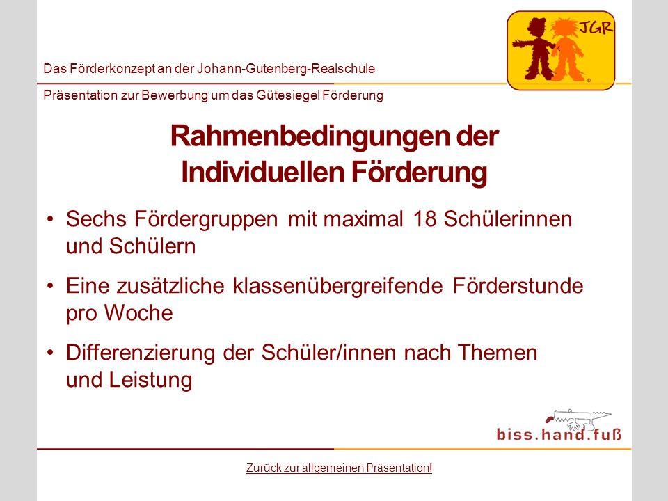 Das Förderkonzept an der Johann-Gutenberg-Realschule Präsentation zur Bewerbung um das Gütesiegel Förderung Rahmenbedingungen der Individuellen Förder