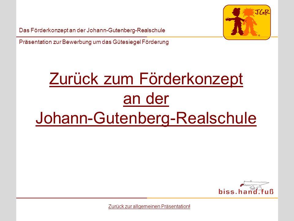 Das Förderkonzept an der Johann-Gutenberg-Realschule Präsentation zur Bewerbung um das Gütesiegel Förderung Zurück zum Förderkonzept an der Johann-Gut