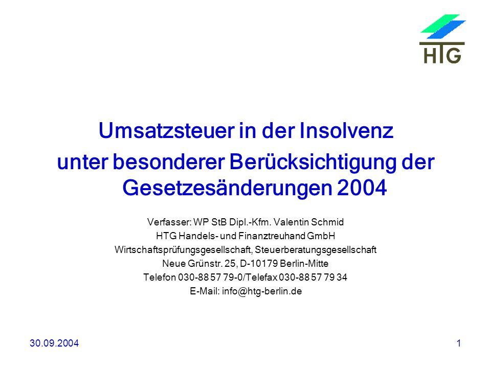 30.09.20041 Umsatzsteuer in der Insolvenz unter besonderer Berücksichtigung der Gesetzesänderungen 2004 Verfasser: WP StB Dipl.-Kfm. Valentin Schmid H