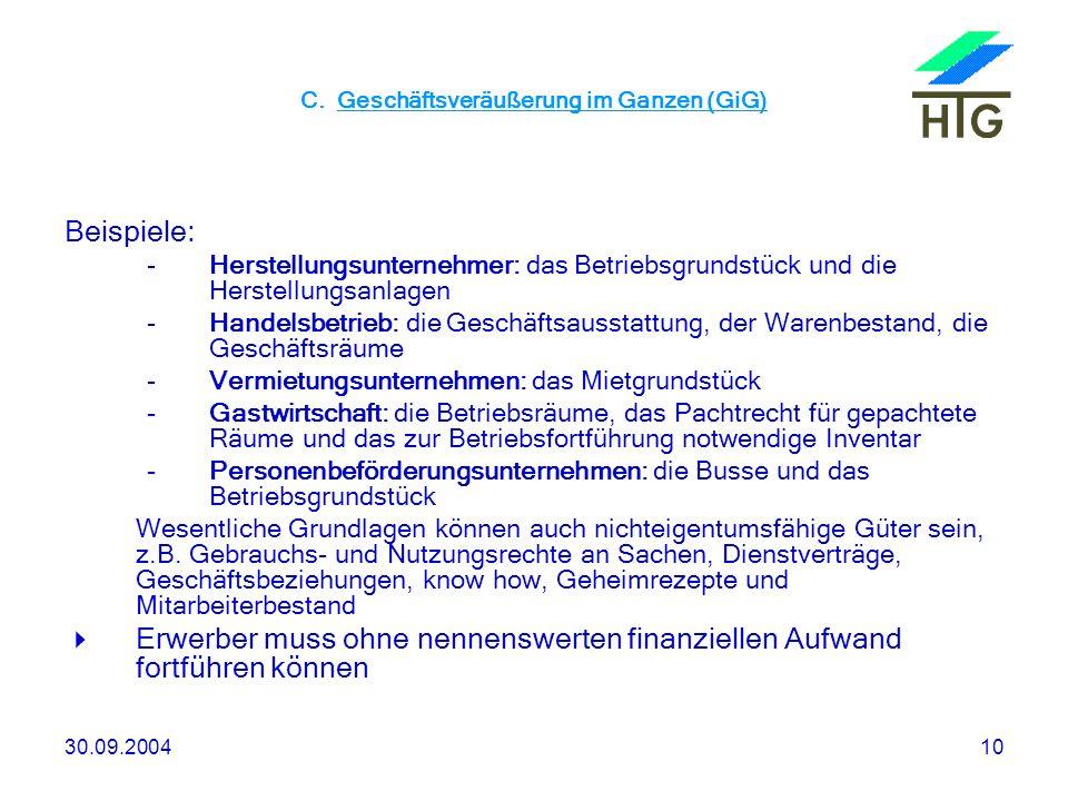 30.09.200410 C. Geschäftsveräußerung im Ganzen (GiG) Beispiele: -Herstellungsunternehmer: das Betriebsgrundstück und die Herstellungsanlagen -Handelsb
