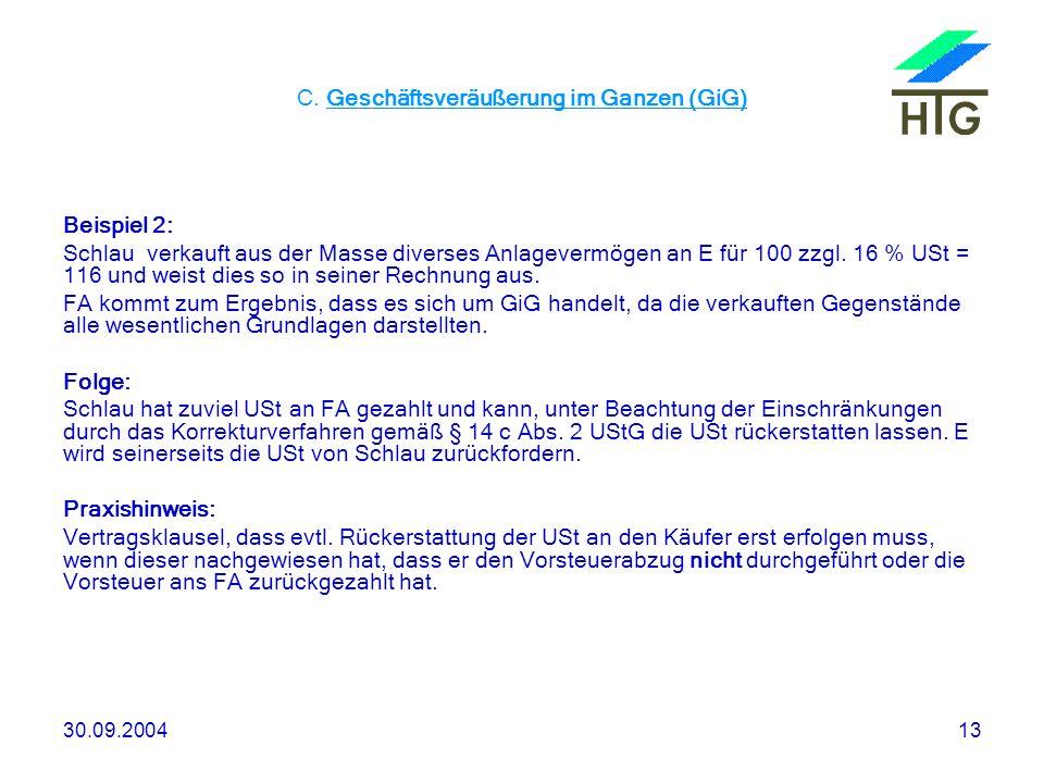30.09.200413 C. Geschäftsveräußerung im Ganzen (GiG) Beispiel 2: Schlau verkauft aus der Masse diverses Anlagevermögen an E für 100 zzgl. 16 % USt = 1