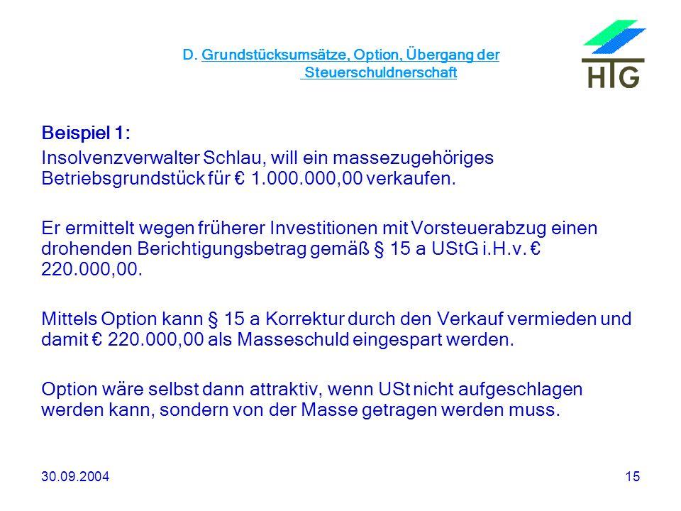 30.09.200415 D. Grundstücksumsätze, Option, Übergang der Steuerschuldnerschaft Beispiel 1: Insolvenzverwalter Schlau, will ein massezugehöriges Betrie
