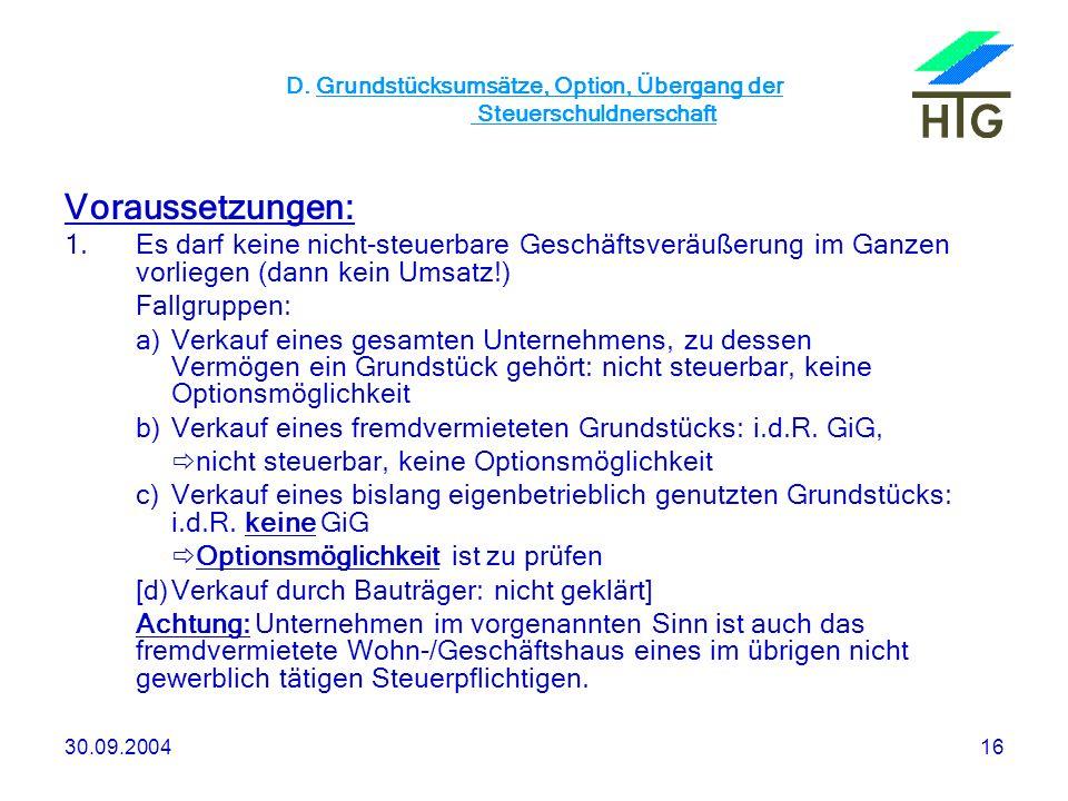 30.09.200416 D. Grundstücksumsätze, Option, Übergang der Steuerschuldnerschaft Voraussetzungen: 1.Es darf keine nicht-steuerbare Geschäftsveräußerung