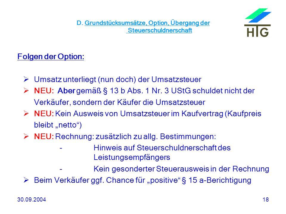 30.09.200418 D. Grundstücksumsätze, Option, Übergang der Steuerschuldnerschaft Folgen der Option: Umsatz unterliegt (nun doch) der Umsatzsteuer NEU: A