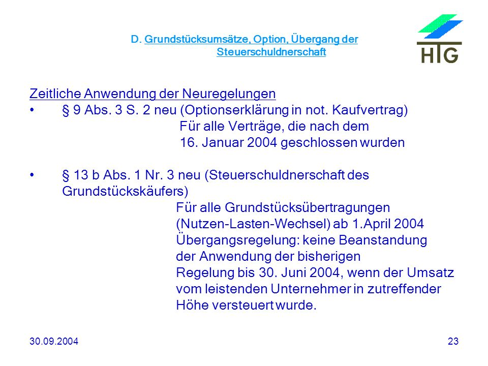 30.09.200423 D. Grundstücksumsätze, Option, Übergang der Steuerschuldnerschaft Zeitliche Anwendung der Neuregelungen § 9 Abs. 3 S. 2 neu (Optionserklä