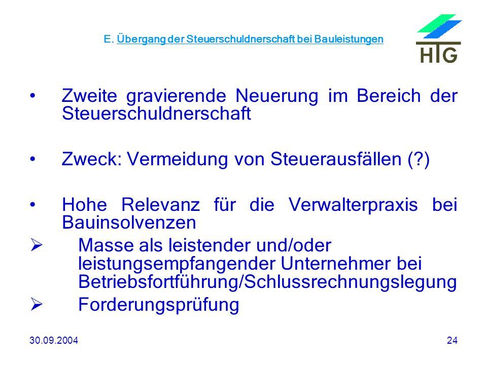 30.09.200424 E. Übergang der Steuerschuldnerschaft bei Bauleistungen Zweite gravierende Neuerung im Bereich der Steuerschuldnerschaft Zweck: Vermeidun