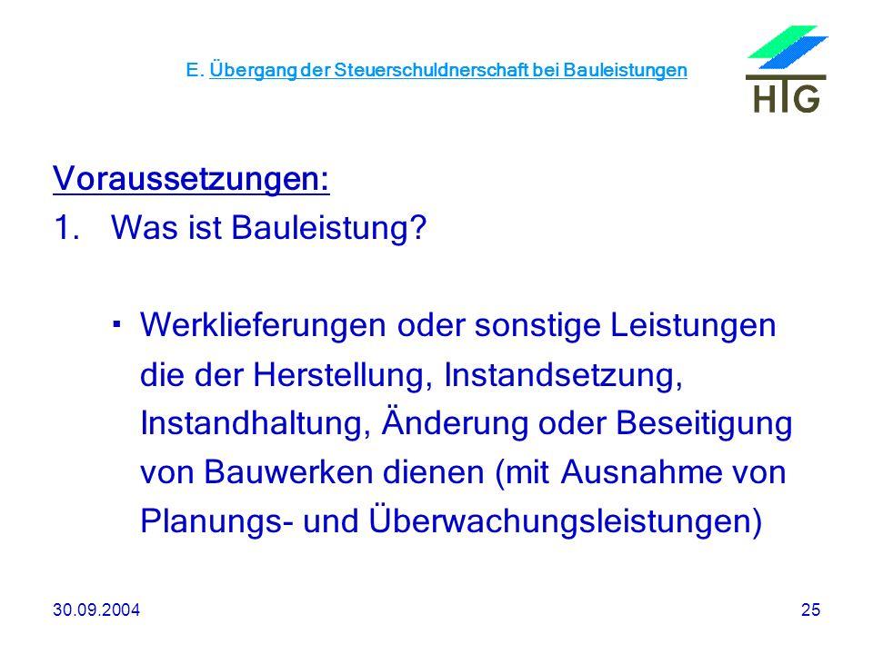 30.09.200425 E. Übergang der Steuerschuldnerschaft bei Bauleistungen Voraussetzungen: 1.Was ist Bauleistung? Werklieferungen oder sonstige Leistungen