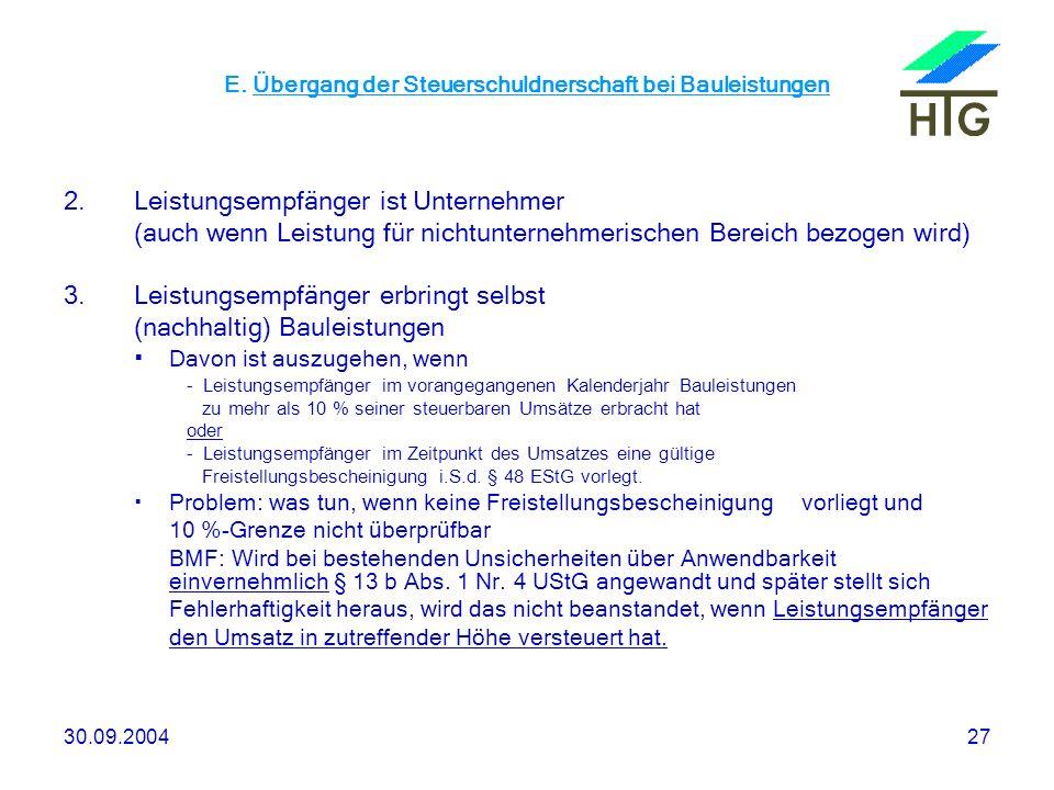 30.09.200427 E. Übergang der Steuerschuldnerschaft bei Bauleistungen 2.Leistungsempfänger ist Unternehmer (auch wenn Leistung für nichtunternehmerisch