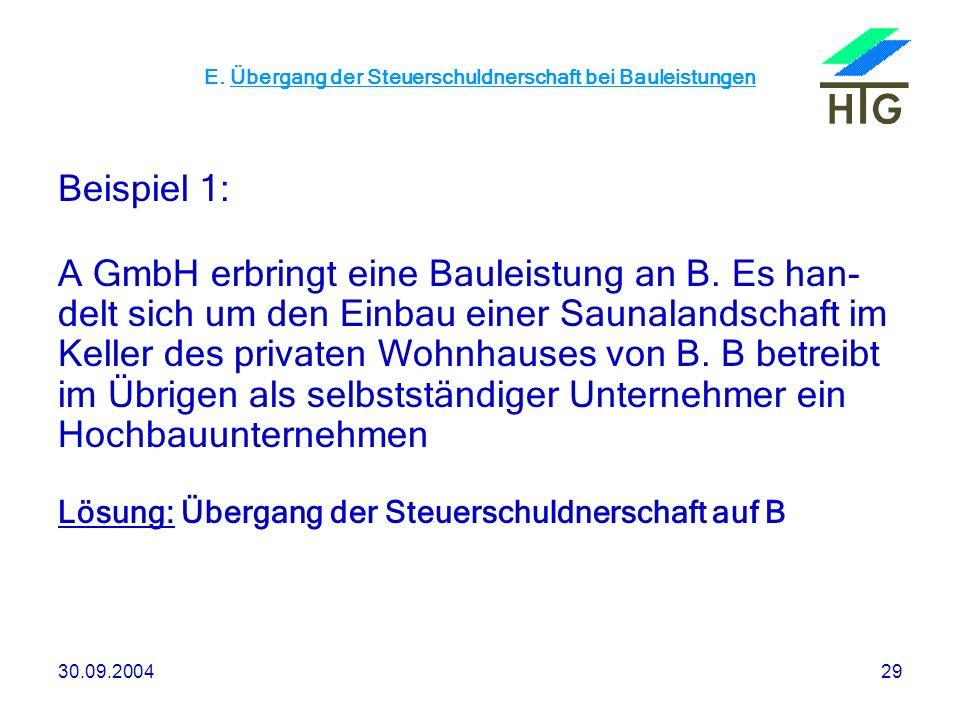 30.09.200429 E. Übergang der Steuerschuldnerschaft bei Bauleistungen Beispiel 1: A GmbH erbringt eine Bauleistung an B. Es han- delt sich um den Einba