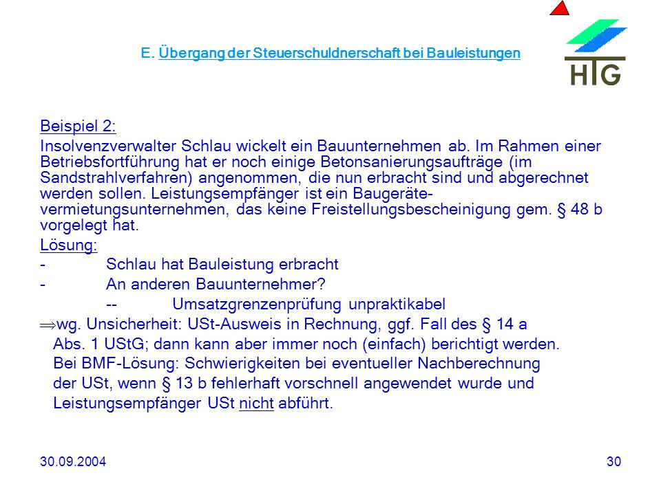 30.09.200430 E. Übergang der Steuerschuldnerschaft bei Bauleistungen Beispiel 2: Insolvenzverwalter Schlau wickelt ein Bauunternehmen ab. Im Rahmen ei