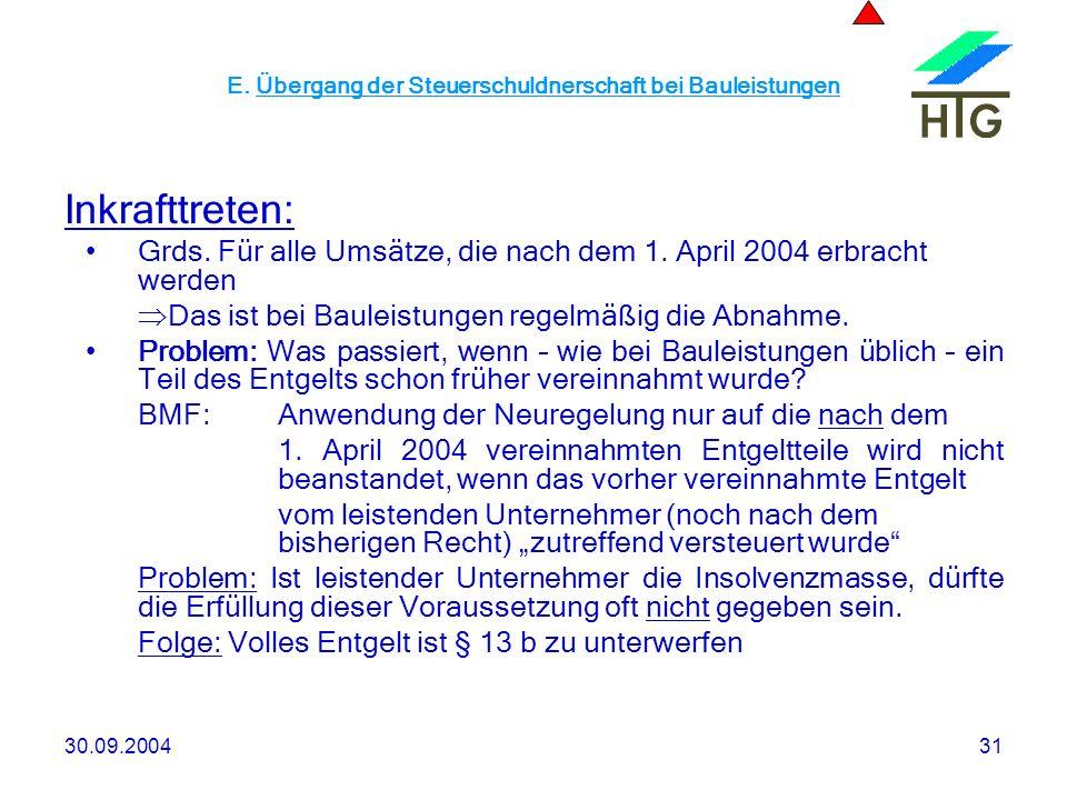 30.09.200431 E. Übergang der Steuerschuldnerschaft bei Bauleistungen Inkrafttreten: Grds. Für alle Umsätze, die nach dem 1. April 2004 erbracht werden