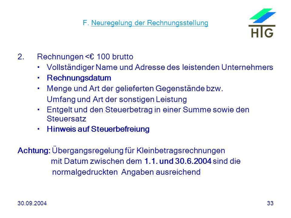 30.09.200433 F. Neuregelung der Rechnungsstellung 2.Rechnungen < 100 brutto Vollständiger Name und Adresse des leistenden Unternehmers Rechnungsdatum
