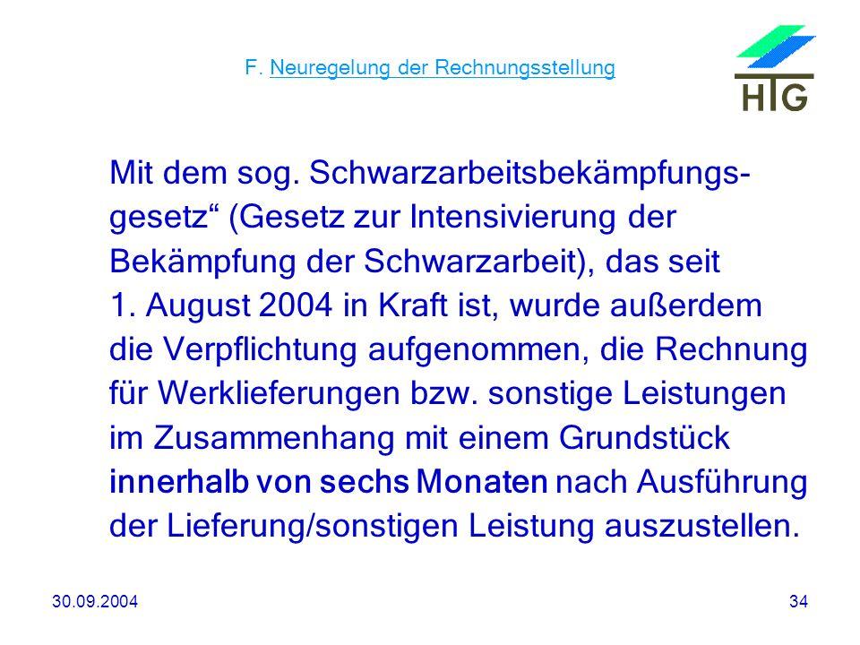 30.09.200434 F. Neuregelung der Rechnungsstellung Mit dem sog. Schwarzarbeitsbekämpfungs- gesetz (Gesetz zur Intensivierung der Bekämpfung der Schwarz