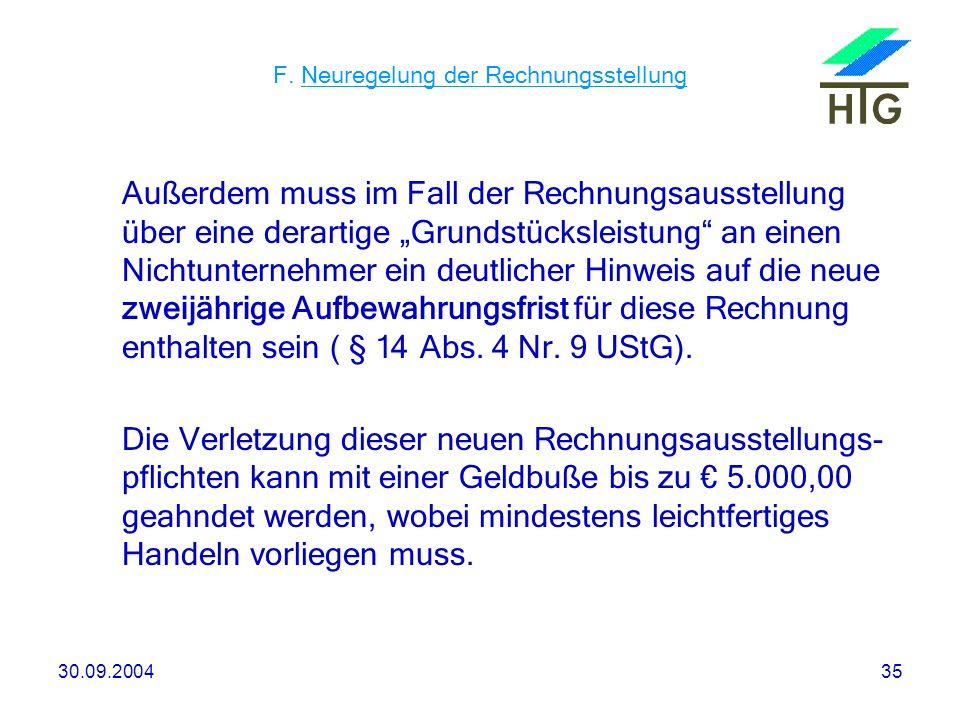 30.09.200435 F. Neuregelung der Rechnungsstellung Außerdem muss im Fall der Rechnungsausstellung über eine derartige Grundstücksleistung an einen Nich