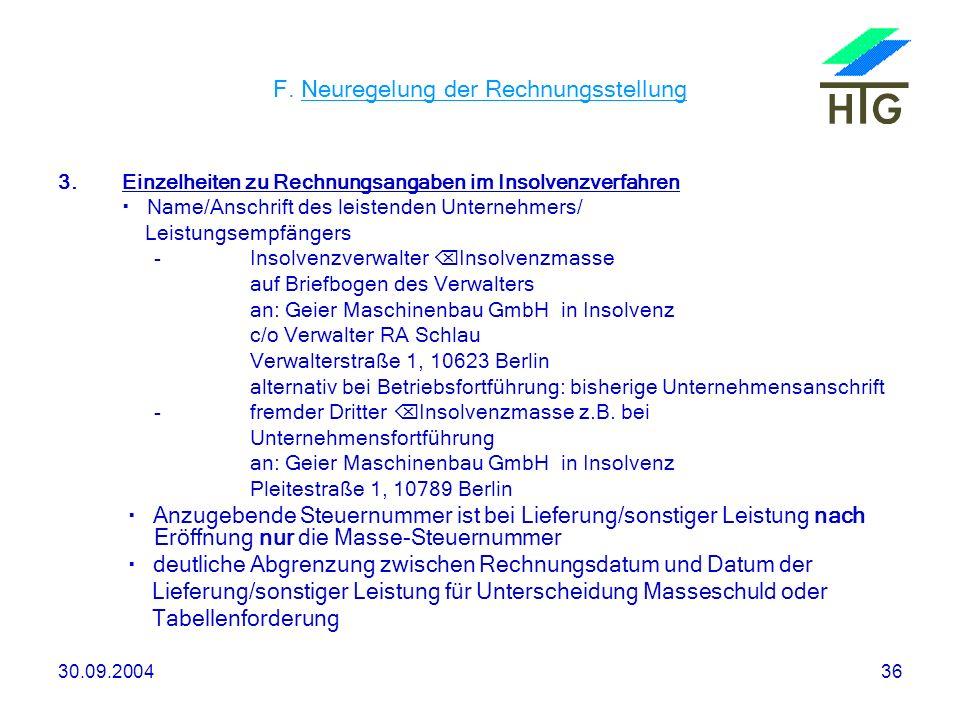 30.09.200436 F. Neuregelung der Rechnungsstellung 3.Einzelheiten zu Rechnungsangaben im Insolvenzverfahren Name/Anschrift des leistenden Unternehmers/