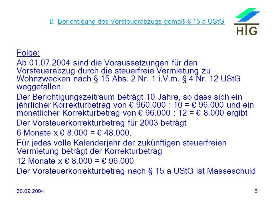 30.09.20045 B. Berichtigung des Vorsteuerabzugs gemäß § 15 a UStG Folge: Ab 01.07.2004 sind die Voraussetzungen für den Vorsteuerabzug durch die steue