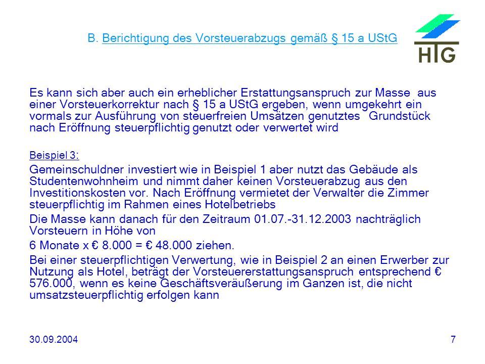 30.09.20047 B. Berichtigung des Vorsteuerabzugs gemäß § 15 a UStG Es kann sich aber auch ein erheblicher Erstattungsanspruch zur Masse aus einer Vorst
