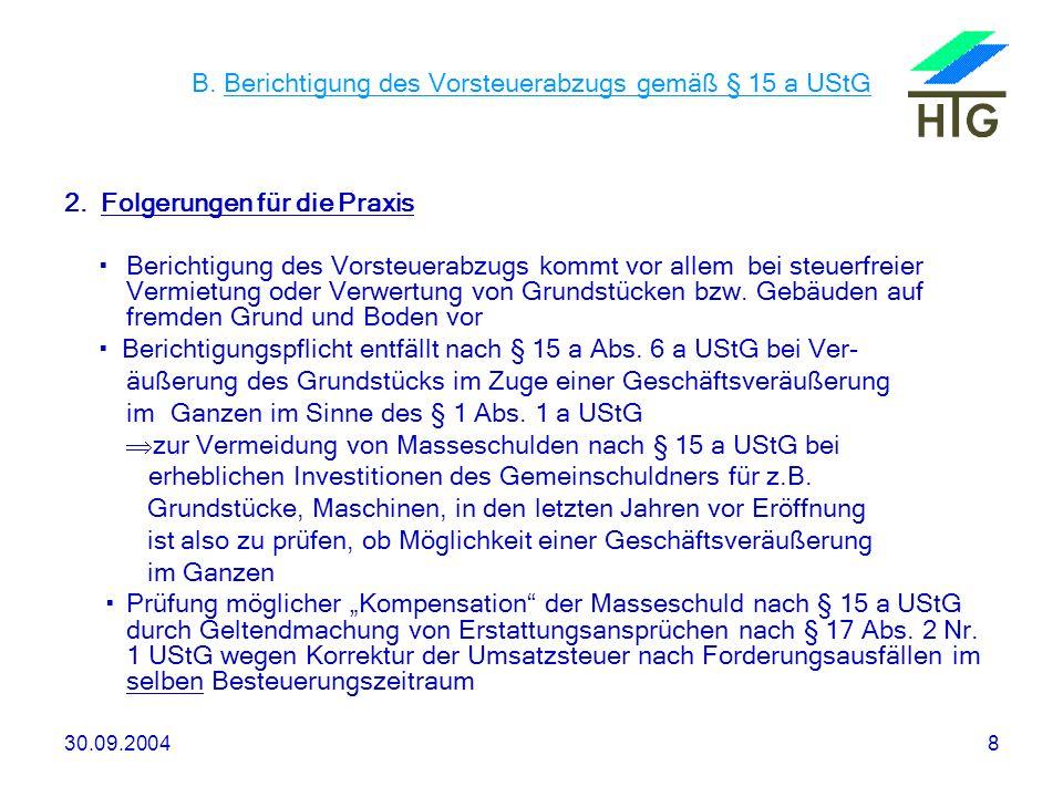 30.09.20048 B. Berichtigung des Vorsteuerabzugs gemäß § 15 a UStG 2. Folgerungen für die Praxis Berichtigung des Vorsteuerabzugs kommt vor allem bei s