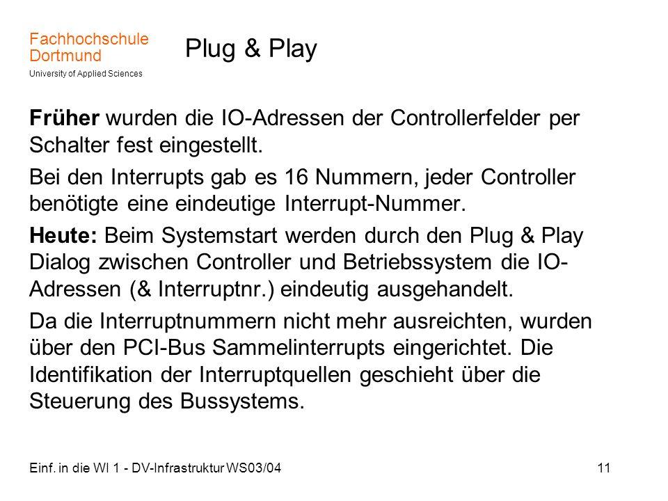 Fachhochschule Dortmund University of Applied Sciences Einf. in die WI 1 - DV-Infrastruktur WS03/0411 Plug & Play Früher wurden die IO-Adressen der Co