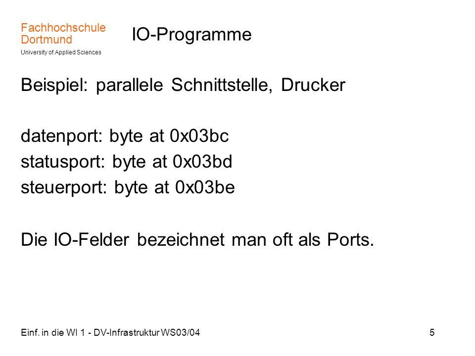 Fachhochschule Dortmund University of Applied Sciences Einf. in die WI 1 - DV-Infrastruktur WS03/045 IO-Programme Beispiel: parallele Schnittstelle, D