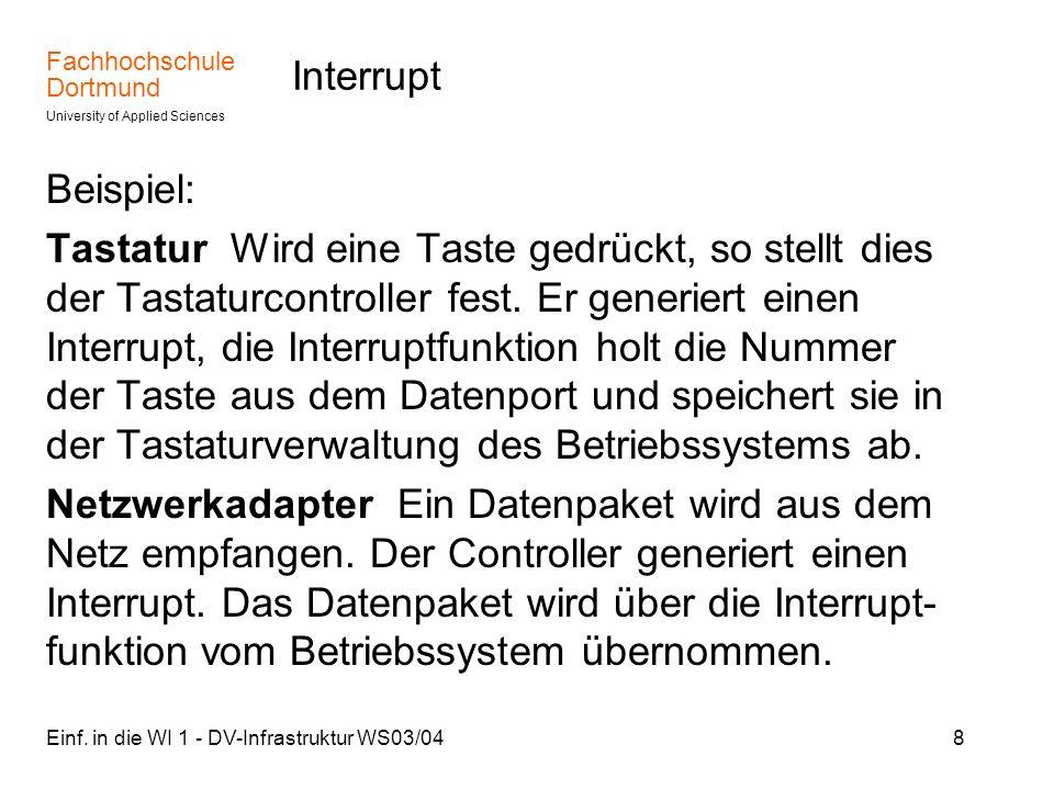 Fachhochschule Dortmund University of Applied Sciences Einf. in die WI 1 - DV-Infrastruktur WS03/048 Interrupt Beispiel: Tastatur Wird eine Taste gedr