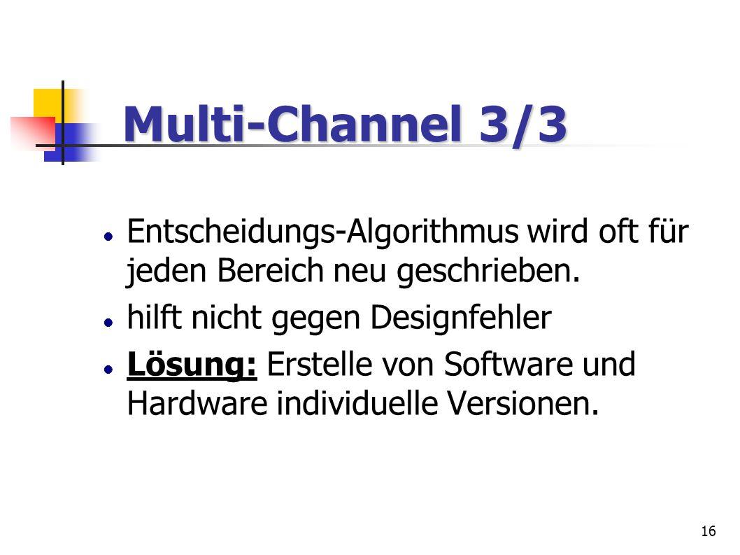 16 Multi-Channel 3/3 Multi-Channel 3/3 Entscheidungs-Algorithmus wird oft für jeden Bereich neu geschrieben. hilft nicht gegen Designfehler Lösung: Er