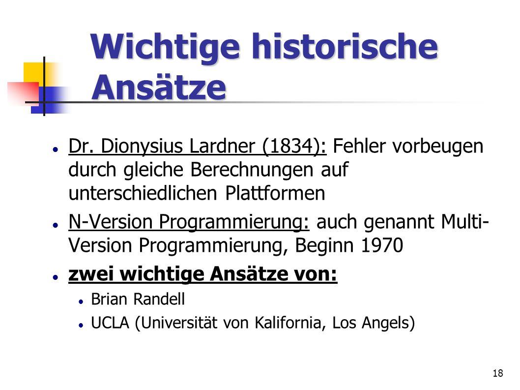 18 Wichtige historische Ansätze Wichtige historische Ansätze Dr. Dionysius Lardner (1834): Fehler vorbeugen durch gleiche Berechnungen auf unterschied