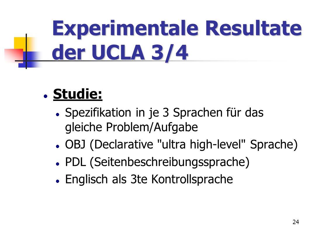 24 Experimentale Resultate der UCLA 3/4 Experimentale Resultate der UCLA 3/4 Studie: Spezifikation in je 3 Sprachen für das gleiche Problem/Aufgabe OB