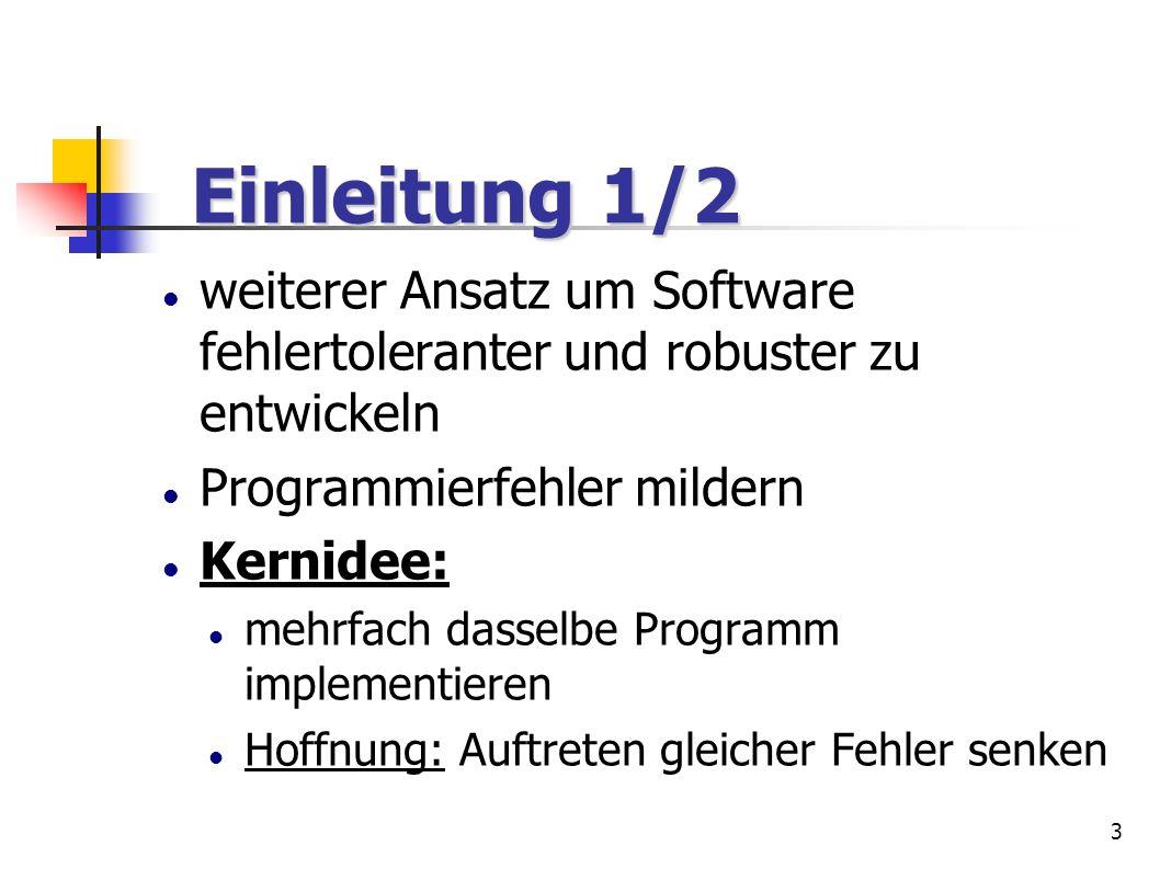 3 weiterer Ansatz um Software fehlertoleranter und robuster zu entwickeln Programmierfehler mildern Kernidee: mehrfach dasselbe Programm implementiere