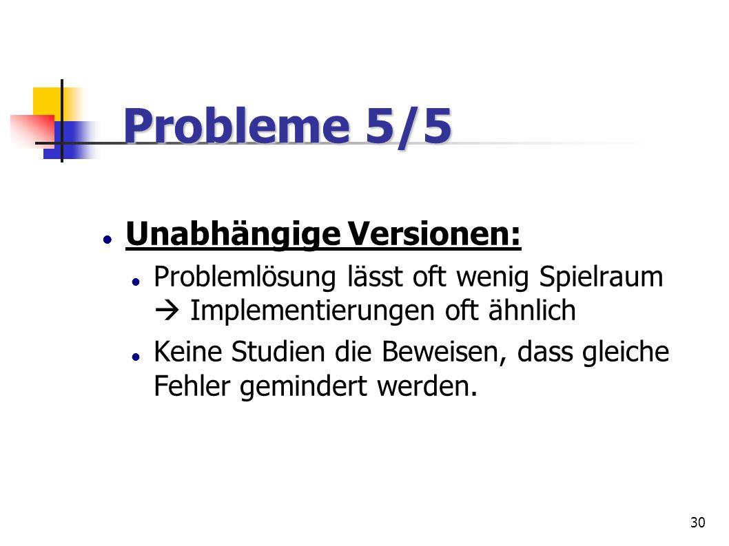 30 Probleme 5/5 Probleme 5/5 Unabhängige Versionen: Problemlösung lässt oft wenig Spielraum Implementierungen oft ähnlich Keine Studien die Beweisen,