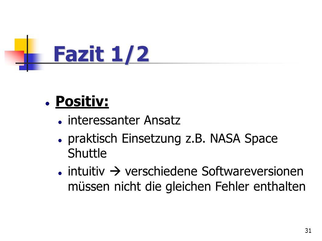 31 Fazit 1/2 Fazit 1/2 Positiv: interessanter Ansatz praktisch Einsetzung z.B. NASA Space Shuttle intuitiv verschiedene Softwareversionen müssen nicht
