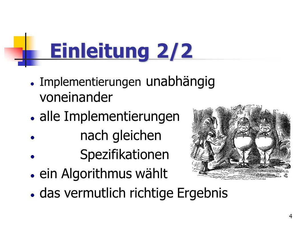 4 Implementierungen unabhängig voneinander alle Implementierungen nach gleichen Spezifikationen ein Algorithmus wählt das vermutlich richtige Ergebnis