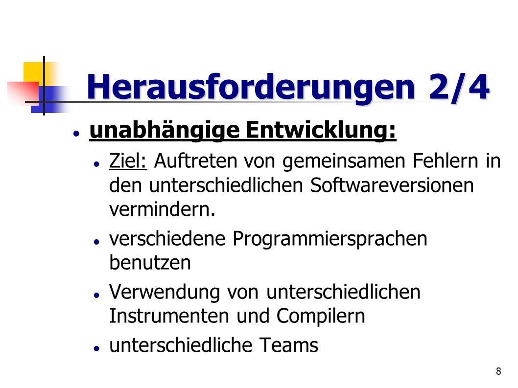 8 unabhängige Entwicklung: Ziel: Auftreten von gemeinsamen Fehlern in den unterschiedlichen Softwareversionen vermindern. verschiedene Programmierspra