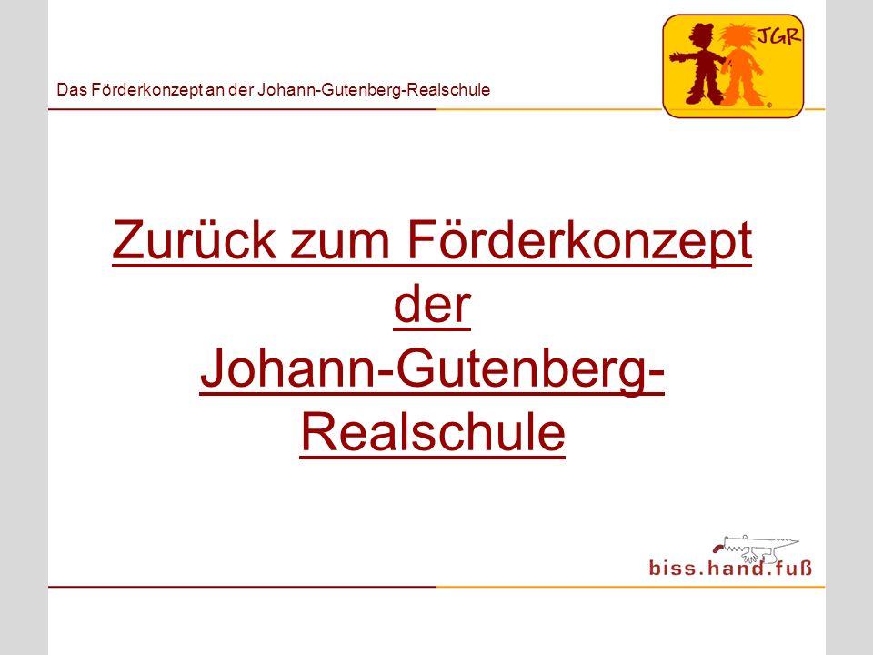 Zurück zum Förderkonzept der Johann-Gutenberg- Realschule Das Förderkonzept an der Johann-Gutenberg-Realschule