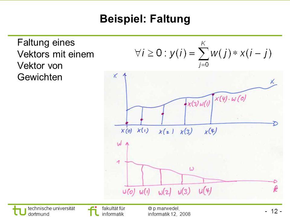 - 12 - technische universität dortmund fakultät für informatik p.marwedel, informatik 12, 2008 Beispiel: Faltung Faltung eines Vektors mit einem Vekto