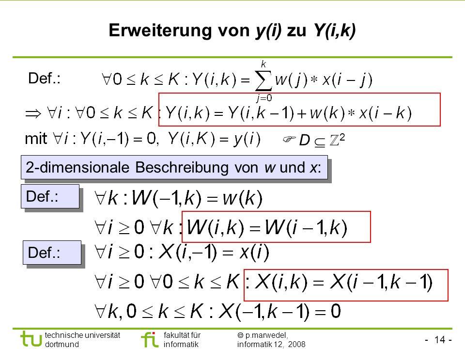 - 14 - technische universität dortmund fakultät für informatik p.marwedel, informatik 12, 2008 Erweiterung von y(i) zu Y(i,k) Def.: D 2 2-dimensionale
