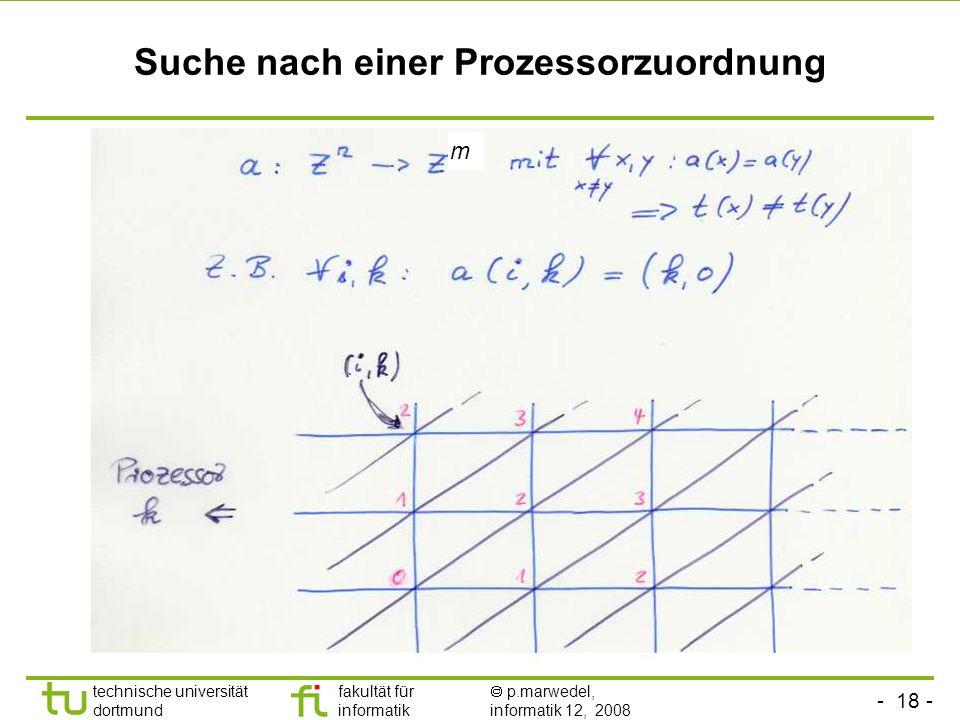 - 18 - technische universität dortmund fakultät für informatik p.marwedel, informatik 12, 2008 Suche nach einer Prozessorzuordnung q m