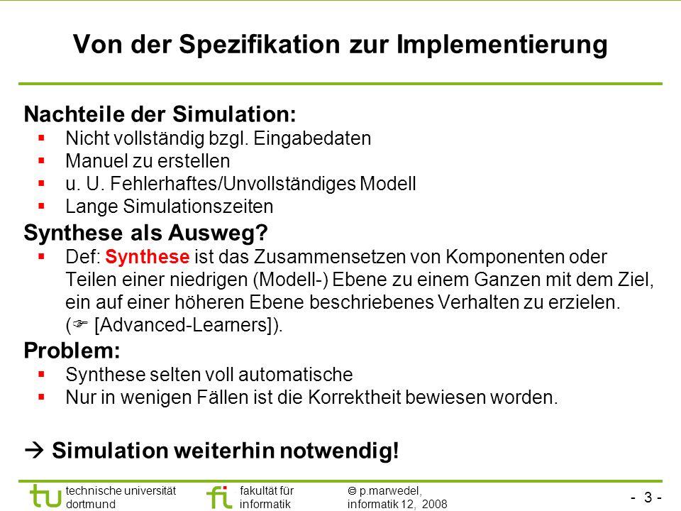 - 3 - technische universität dortmund fakultät für informatik p.marwedel, informatik 12, 2008 Von der Spezifikation zur Implementierung Nachteile der