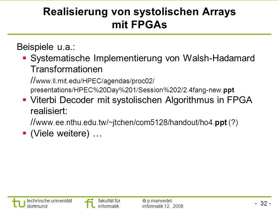 - 32 - technische universität dortmund fakultät für informatik p.marwedel, informatik 12, 2008 Realisierung von systolischen Arrays mit FPGAs Beispiel