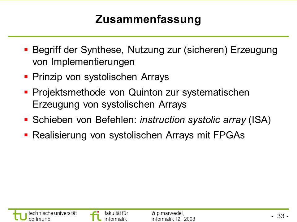 - 33 - technische universität dortmund fakultät für informatik p.marwedel, informatik 12, 2008 Zusammenfassung Begriff der Synthese, Nutzung zur (sich