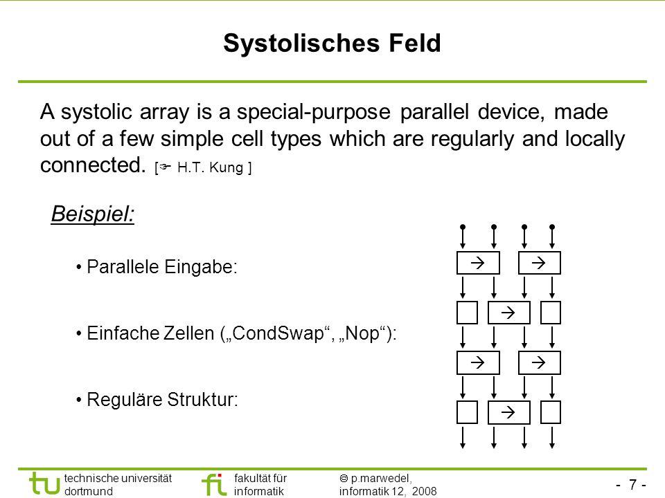 - 7 - technische universität dortmund fakultät für informatik p.marwedel, informatik 12, 2008 Systolisches Feld A systolic array is a special-purpose