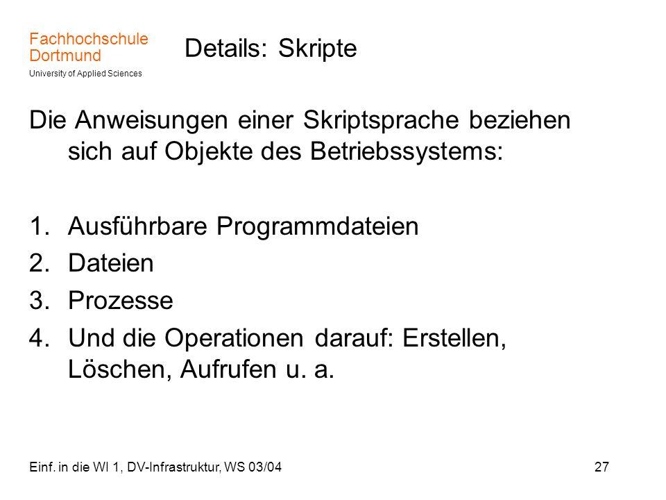 Fachhochschule Dortmund University of Applied Sciences Einf. in die WI 1, DV-Infrastruktur, WS 03/0427 Details: Skripte Die Anweisungen einer Skriptsp
